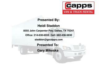Presented By:  Heidi Staddon 8555 John Carpenter Fwy. Dallas, TX 75247