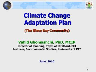 Climate Change   Adaptation Plan  The Glace Bay Community   Vahid Ghomashchi, PhD, MCIP Director of Planning, Town of St