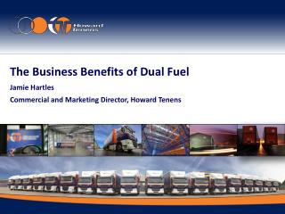 The Business Benefits of Dual Fuel Jamie Hartles Commercial and Marketing Director, Howard Tenens