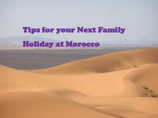 Tips for your Next Family Holiday at Morocco