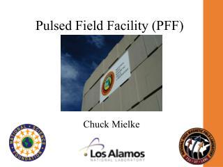 Pulsed Field Facility (PFF)