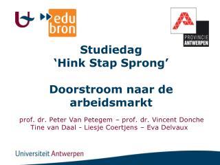 Studiedag ' Hink Stap Sprong ' Doorstroom naar  de  arbeidsmarkt