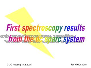 First spectroscopy results  from the dc sparc system