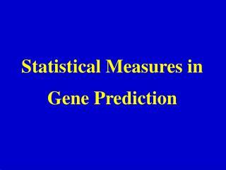 Statistical Measures in Gene Prediction