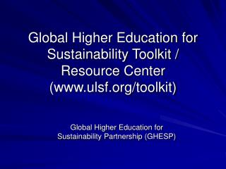 Global Higher Education for Sustainability Toolkit /  Resource Center (ulsf/toolkit)