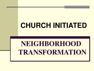 NEIGHBORHOOD         TRANSFORMATION