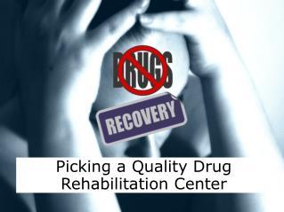 Picking a Quality Drug Rehabilitation Center