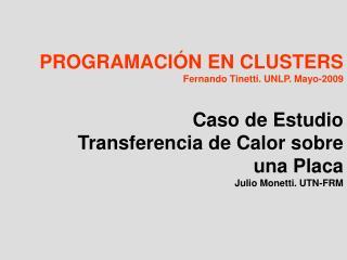 PROGRAMACIÓN EN CLUSTERS Fernando Tinetti. UNLP. Mayo-2009 Caso de Estudio