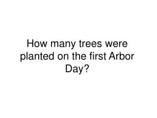 How many trees were planted on the first Arbor Day?