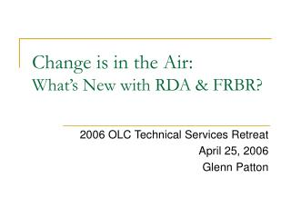 Change is in the Air: What s New with RDA  FRBR