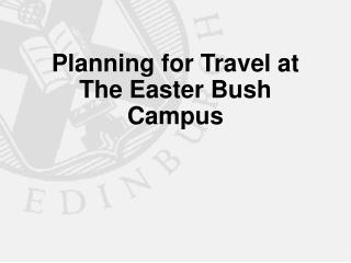 Planning for Travel at The Easter Bush Campus