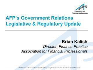 AFP's Government Relations Legislative & Regulatory Update