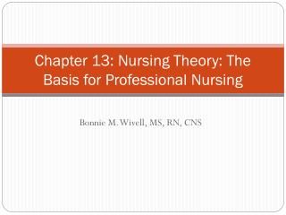 Chapter 13: Nursing Theory: The Basis for Professional Nursing
