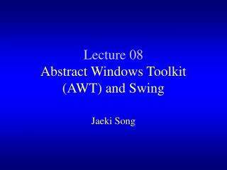 Lecture 08 Abstract Windows Toolkit (AWT) and Swing