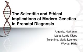 The  S cientific and Ethical  I mplications of Modern Genetics in Prenatal Diagnosis