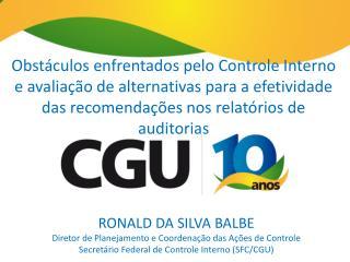 RONALD DA SILVA BALBE Diretor de Planejamento e Coordenação das Ações de Controle
