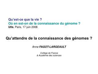 Qu'est-ce que la vie ? Où en est-on de la connaissance du génome ? Utls , Paris, 17 juin 2008