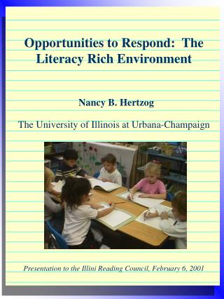 Opportunities to Respond      Opportunities to Respond:  The Literacy Rich Environment   Nancy B. Hertzog The University
