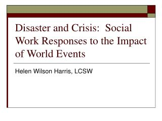 Disaster and Crisis:  Social Work Responses to the Impact of World Events