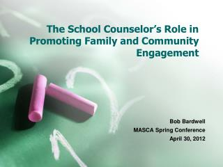 The School Counselor�s Role in Promoting Family and Community Engagement