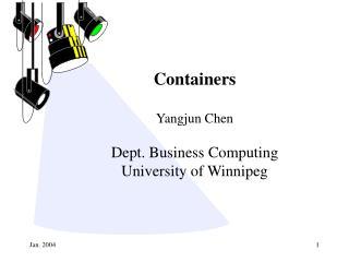 Containers Yangjun Chen Dept. Business Computing University of Winnipeg