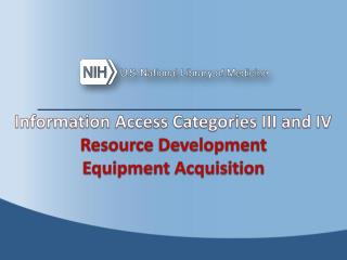 Information Access Categories  III and IV Resource Development Equipment  Acquisition