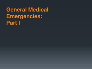 General Medical Emergencies:  Part I