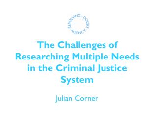 The Challenges of Researching Multiple Needs in the Criminal Justice System  Julian Corner