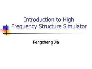 Introduction to High Frequency Structure Simulator