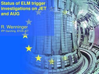 Status of ELM trigger investigations on JET and AUG R. Wenninger IPP Garching, EFDA JET