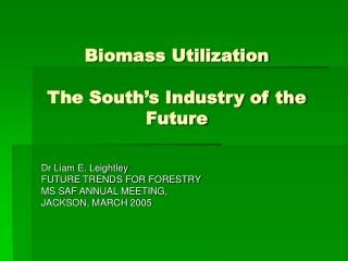 Biomass Utilization The South�s Industry of the Future