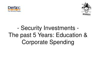 - Security Investments -  The past 5 Years: Education & Corporate Spending