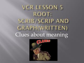 VCR LESSON 5 Root: Scrib /scrip and graph(written)