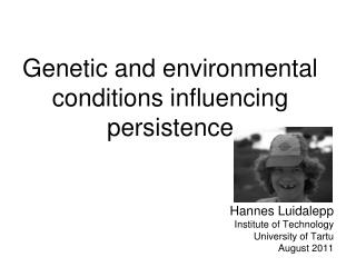 Genetic and environmental conditions influencing persistence