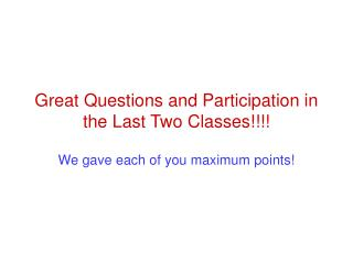 Great Questions and Participation in the Last Two Classes