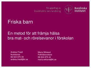Maria Wikland Folkh�lsovetare 08-524 875 44 maria.wikland@ki.se