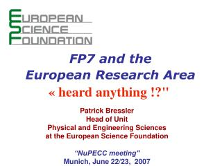 Patrick Bressler Head of Unit Physical and Engineering Sciences at the European Science Foundation