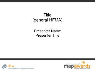 Title (general HFMA) Presenter Name Presenter Title