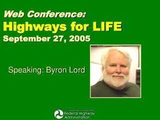 Web Conference: Highways for LIFE September 27, 2005