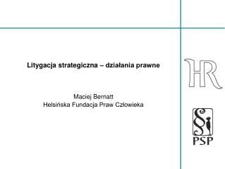 Litygacja strategiczna � dzia?ania prawne Maciej Bernatt Helsi?ska Fundacja Praw Cz?owieka