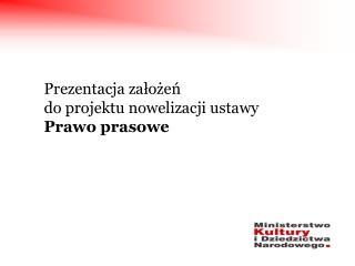 Prezentacja założeń  do projektu nowelizacji ustawy  Prawo prasowe