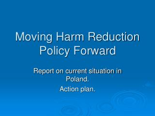 Moving Harm Reduction Policy Forward