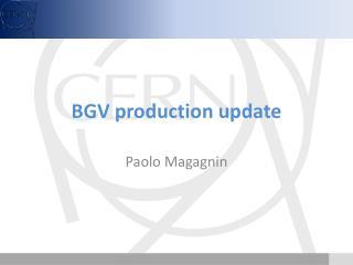 BGV production update