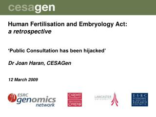 Human Fertilisation and Embryology Act: a retrospective 'Public Consultation has been hijacked'