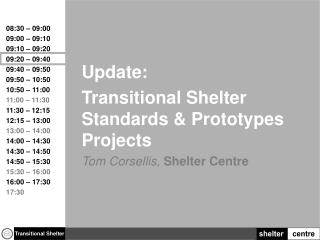Update: Transitional Shelter Standards & Prototypes Projects Tom  Corsellis ,  Shelter Centre