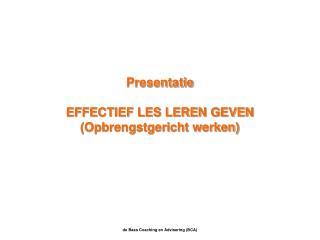 Presentatie EFFECTIEF LES LEREN GEVEN (Opbrengstgericht werken)