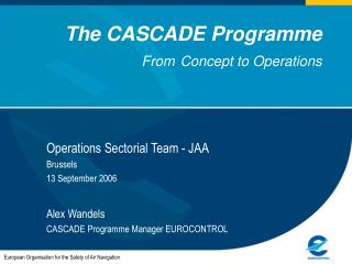 The CASCADE Programme From Concept to Operations