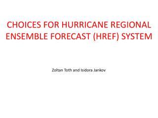 CHOICES FOR HURRICANE  REGIONAL  ENSEMBLE FORECAST (HREF) SYSTEM