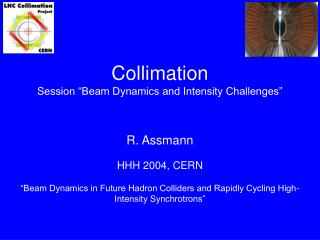 Collimation Session �Beam Dynamics and Intensity Challenges�