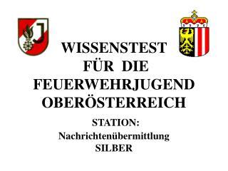 WISSENSTEST  FÜR  DIE  FEUERWEHRJUGEND OBERÖSTERREICH STATION:  Nachrichtenübermittlung SILBER